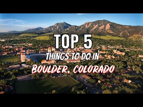 Top 5 Things To Do in Boulder, Colorado