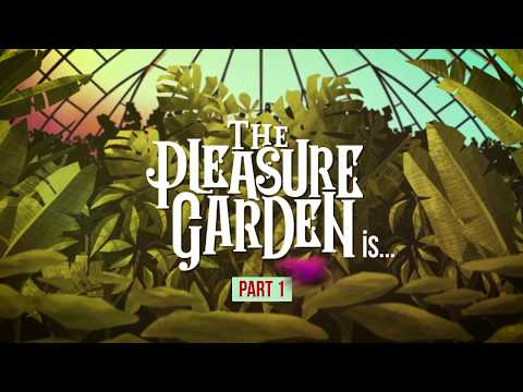 The Pleasure Garden Is... Part 1