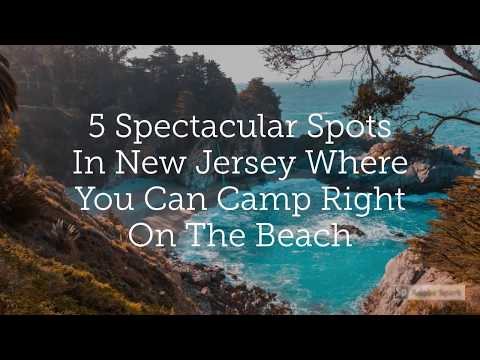 New Jersey Beach Camping - 5 Spectacular Spots In New Jersey Where You Can Camp