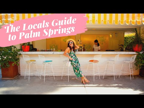 THE LOCAL'S GUIDE TO PALM SPRINGS CALIFORNIA