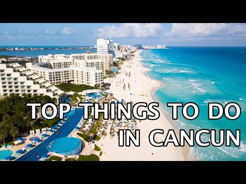 Top Things To Do In Cancun, Mexico