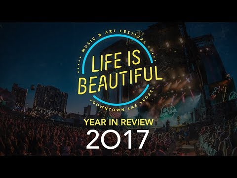 A Year in Review | Life is Beautiful 2017