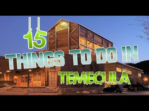 Top 15 Things To Do In Temecula, California