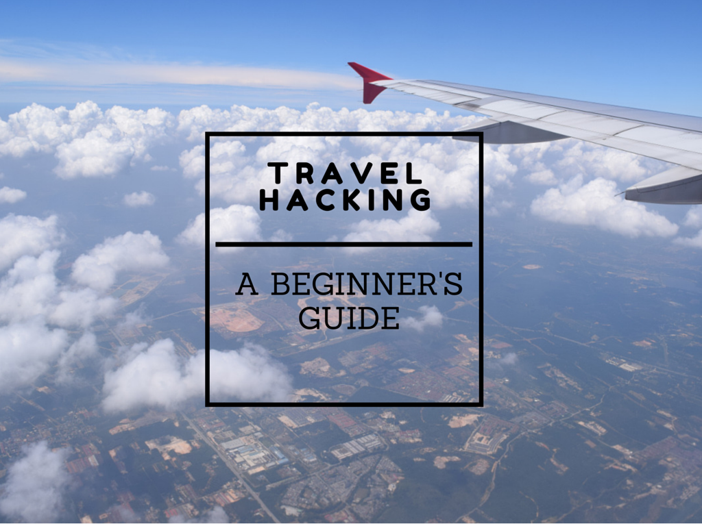 Travel Hacking; A Beginner's Guide