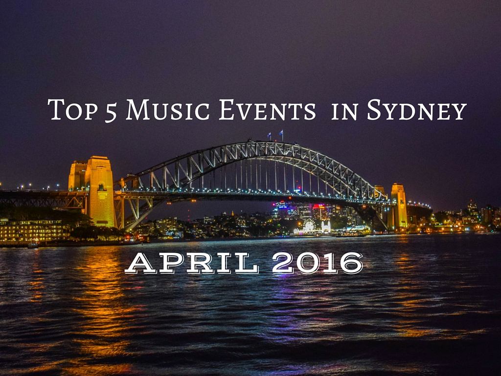 Top 5 music events in sydney april 2016 jones around the world top 5 music events in sydney april 2016 malvernweather Image collections