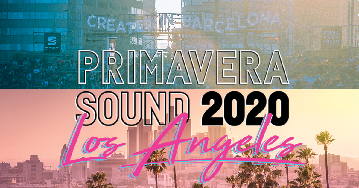 Primavera Sound Los Angeles - Best NEW Festival US 2020